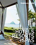 The World's Greatest Hotels (Travel + Leisure's World's Greatest Hotels, Resorts + Spas)