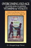 Overcoming Old Age, Glands and Gladness, Vitamins and Vitality: With Food Recipes Given and Occult Exercises Suggested
