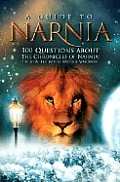 A Guide to Narnia: 100 Questions about the Chronicles of Narnia. the Lion, the Witch and the Wardrobe.