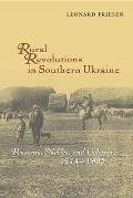 Rural Revolutions in Southern Ukraine: Peasants, Nobles, and Colonists, 1774-1905