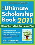 Ultimate Scholarship Book 2011 Billions of Dollars in Scholarships Grants & Prizes