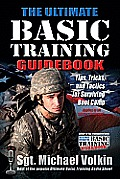 Ultimate Basic Training Guidebook Tips Tricks & Tactics for Surviving Boot Camp