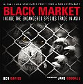 Black Market: Inside the Endangered Species Trade in Asia: Global Crime Syndicates Profit from a New Contraband
