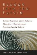 Escape Into the Future: Cultural Pessimism and Its Religious Dimension in Contemporary American Popular Culture