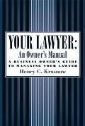 Your Lawyer An Owners Manual A Business Owners Guide to Managing Your Lawyer