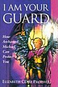 I Am Your Guard: How Archangel Michael Can Protect You