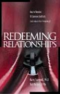 Redeeming Relationships: How to Resolve 10 Common Conflicts and Reduce Their Frequency