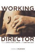 Working Director How to Arrive Survive & Thrive in the Directors Chair