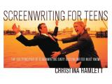 Screenwriting for Teens The 100 Principles of Screenwriting Every Budding Writer Must Know