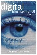 Digital Filmmaking 101 An Essential Guide to Producing Low Budget Movies