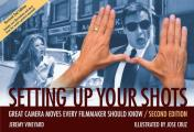 Setting Up Your Shots : Great Camera Moves Every Filmmaker Should Know (2ND 08 Edition)