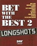 Bet with the Best #02: Bet with the Best 2: Longshots