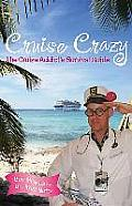 Cruise Crazy The Cruise Addicts Survival Guide