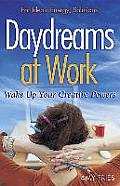 Daydreams at Work Wake Up Your Creative Powers