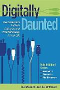 Digitally Daunted The Consumers Guide to Taking Control of the Technology in Your Life