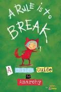 A Rule Is to Break: A Child's Guide to Anarchy Cover