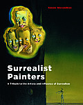 Surrealist Painters: A Tribute to the Artists and Influence of Surrealism