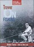 Traver on Fishing: A Treasury of Robert Traver's Finest Stories and Essays about Fishing for Trout
