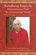 Samdhong Rinpoche and the Uncompromising Truth for a Compromised World: Tibetan Buddhism and Today's World (06 Edition)