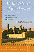 In the Heart of the Desert: The Spirituality of the Desert Fathers and Mothers: With a Translation of Abba Zosimas' Reflections