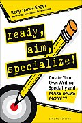 Ready Aim Specialize Create Your Own Writing Specialty & Make More Money