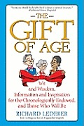 The Gift of Age: Wit and Wisdom, Information and Inspiration for the Chronologically Endowed, and Those Who Will Be