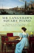 Mr. Langshaw's square piano; the story of the first pianos and how they caused a cultural revolution. (reprint, 2009)
