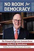 No Room for Democracy: the Triumph of Ego Over Common Sense (08 Edition)