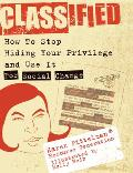 Classified How to Stop Hiding Your Privilege & Use It for Social Change
