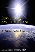 Serve God Save the Planet A Christian Call to Action