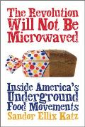 The Revolution Will Not Be Microwaved: Inside America's Underground Food Movements Cover