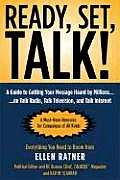 Ready, Set, Talk!: A Guide to Getting Your Message Heard by Millions on Talk Radio, Television, and Talk Internet