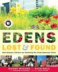 Edens Lost & Found How Ordinary Citizens Are Restoring Our Great Cities