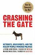Crashing the Gate: Netroots, Grassroots, and the Rise of People-Powered Politics Cover