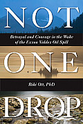 Not One Drop: Betrayal and Courage in the Wake of the Exxon Valdez Oil Spill Cover
