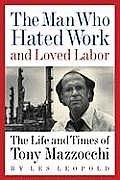 The Man Who Hated Work and Loved Labor: The Life and Times of Tony Mazzocchi Cover