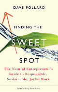 Finding the Sweet Spot: The Natural Entrepreneur's Guide to Responsible, Sustainable, Joyful Work Cover