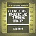 The Twelve Most Common Mistakes of Beginning Directors