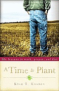 Time to Plant Life Lessons in Work Prayerd Dirt