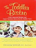 The Toddler Bistro: Child-Approved Recipes and Expert Nutrition Advice for the Toddler Years