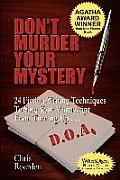 Dont Murder Your Mystery 24 Fiction Writing Techniques to Save Your Manuscript from Turning Up D O A