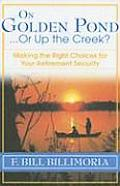 On Golden Pond or Up the Creek Making the Right Choices for Your Retirement Security