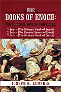 The Books of Enoch: A Complete Volume Containing 1 Enoch (the Ethiopic Book of Enoch), 2 Enoch (the Slavonic Secrets of Enoch), and 3 Enoch (the Hebre