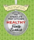 The America's Test Kitchen Healthy Family Cookbook: A New, Healthier Way to Cook Everything from America's Most Trusted Test Kitchen Cover
