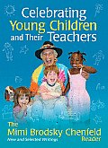 Celebrating Young Children & Their Teachers The Mimi Brodsky Chenfeld Reader