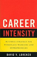 Career Intensity Business Strategy for Workplace Warriors & Entrepreneurs