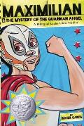 Maximilian & the Mystery of the Guardian Angel A Bilingual Lucha Libre Thriller