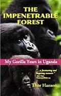 Impenetrable Forest My Gorilla Years in Uganda