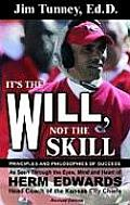 It's the Will, Not the Skill: Principles and Philosophies of Success as Seen Through the Eyes, Mind and Heart of Herm Edwards, Head Coach of the Kan