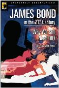 James Bond in the 21st Century: Why We Still Need 007 (Smart Pop) Cover